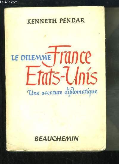 Le Dilemme France Etats-Unis, une aventure diplomatique.