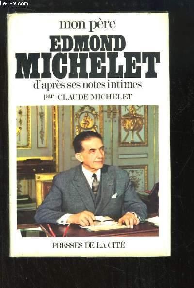 Mon père Edmond Michelet d'après ses notes intimes. Comme un feu d'amitié.