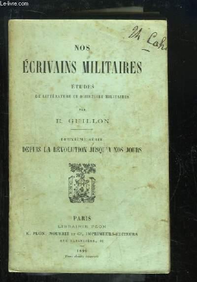 Nos écrivains militaires. Etudes de Littérature et d'Histoires Militaires. 2ème série : Depuis la Révolution jusqu'à nos jours.