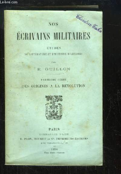 Nos écrivains militaires. Etudes de Littérature et d'Histoire Militaires. 1ère série : Des origines à la Révolution.