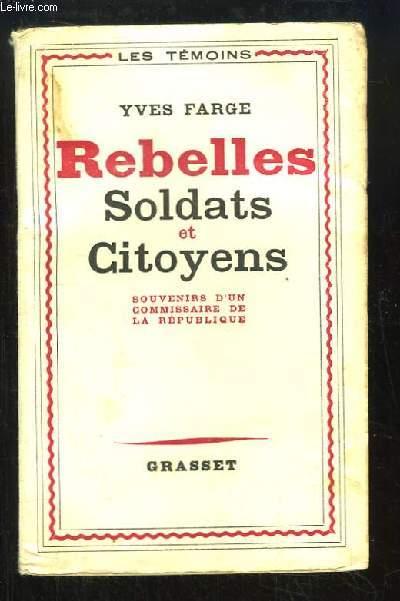 Rebelles. Soldats et Citoyens. Souvenirs d'un commissaire de la République.