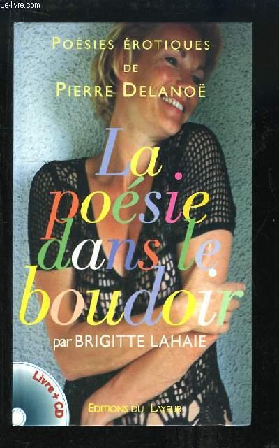 La poésie dans le boudoir. Accompagné d'une CD Audio, des poésies érotiques lues par Brigitte Lahaie.