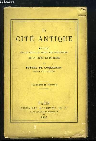 La Cité Antique. Etude sur le culte, le droit, les institutions de la Grèce et de Rome.