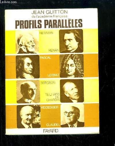 Profils parallèles. Pascal, Leibniz, Renan, Newman, Teilhard, Bergson, Claudel, Heidegger.
