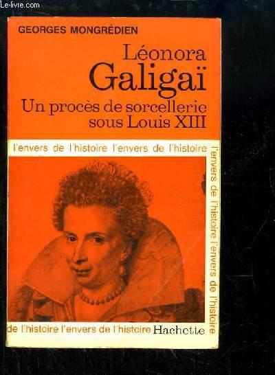 Léonora Galigaï. Un procès de sorcellerie sous Louis XIII.