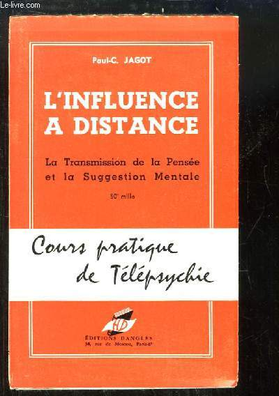 L'influence à distance. La Transmission de la Pensée et la Suggestion Mentale. Cours pratique de télépsychie