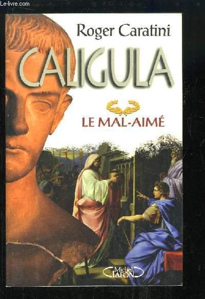 Caligula. Le Mal-Aimé.