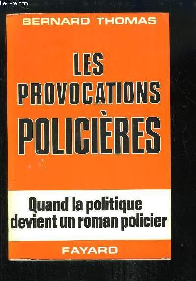 Les provocations policières. Quand la politique devient un roman policier.