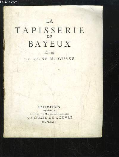 La Tapisserie de Bayeux, dite de la Reine Mathilde.
