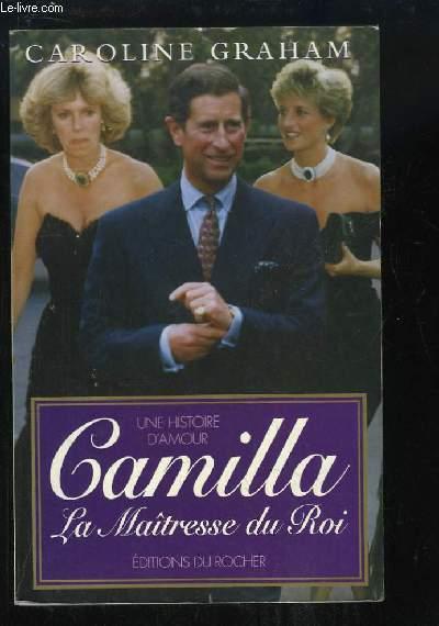 Camilla, la Maitresse du Roi. Une histoire d'amour.