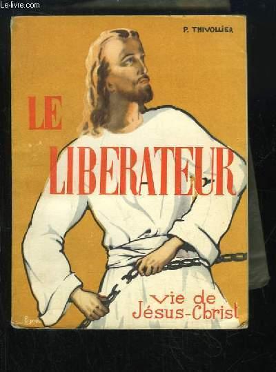 Le Libérateur. Vie de Jésus-Christ