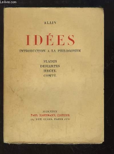 Idées. Introduction à la Philosophie. Platon, Descartes, Hege et Comte.