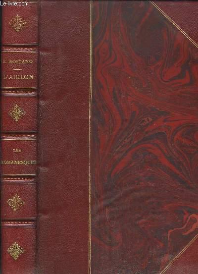 L'Aiglon (Drame en 6 actes, en vers). Suivi de Les Romanesques (Comédie en 3 actes en vers).