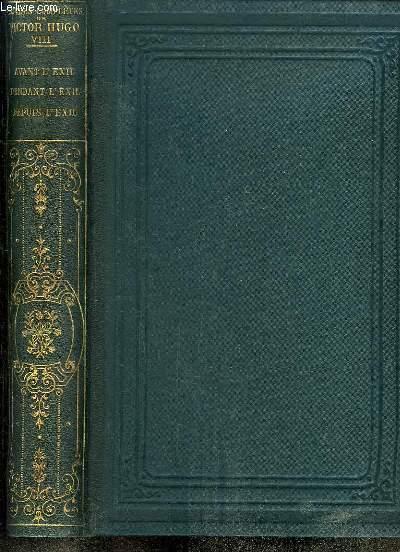 Oeuvres Complètes de Victor Hugo, TOME 8 : Avant l'Exil - Pendant l'Exil - Depuis l'Exil