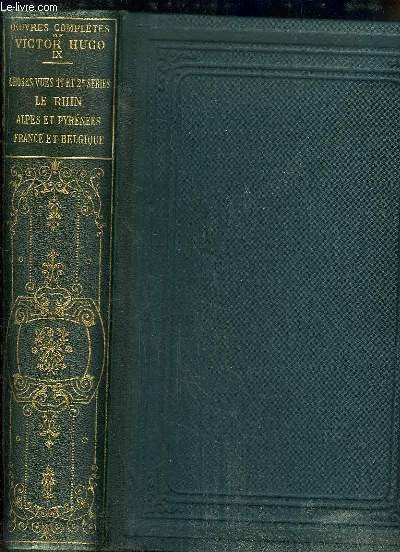 Oeuvres Complètes de Victor Hugo, TOME 9 : Choses vues, 1ère et 2ème séries - Le Rhin - Alpes et Pyrénées - France et Belgique.