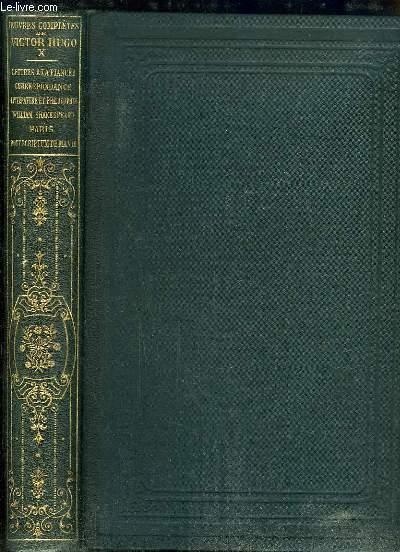 Oeuvres Complètes de Victor Hugo, TOME 10 : Lettres à la Fiancé - Correspondance - Littérature et Philosophie - William Shakespeare - Paris - Post Scriptum de la vie.