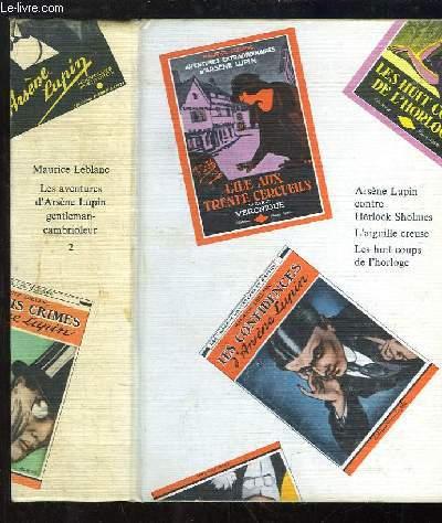Les Aventures d'Arsène Lupin, gentleman-cambrioleur. TOME 2 : Arsène Lupin contre Herlock Sholmes - L'aiguille creuse - Les huits coups de l'horloge.