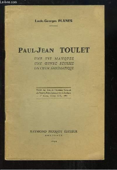 Paul-Jean TOULET. Une vie manquée, une oeuvre réussie, un coeur énigmatique.