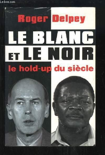 Le Blanc et le Noir. Le Hold-Up du siècle.