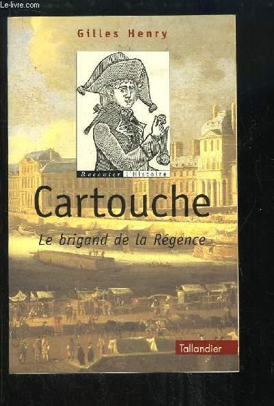 Cartouche. Le brigand de la Régence.