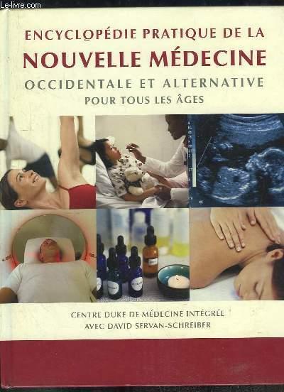 Encyclopédie pratique de la Nouvelle Médecine Occidentale et Alternative pour tous les âges.