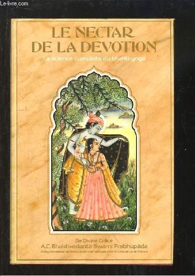 Le Nectar de la Dévotion. La science complète du Bhakti-Yoga. Premier Volume. Etude sommaire du célèbre Bhakti-rasamrta-sindhu de Rupa Gosvami