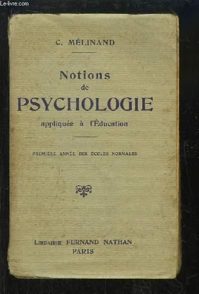 Notions de Psychologie appliquée à l'Education. Première année des écoles normales.