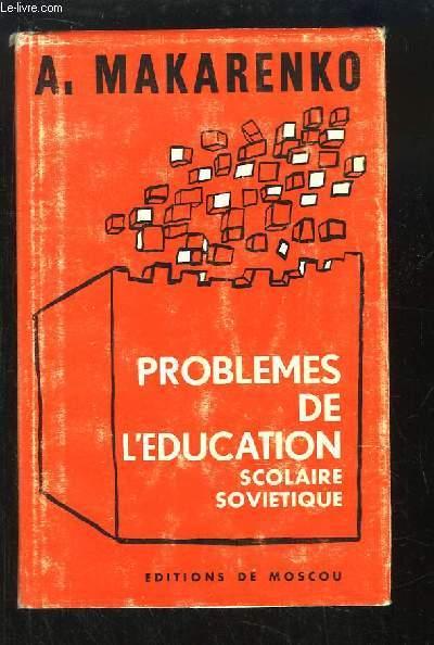 Problèmes de l'Education Scolaire Soviétique.