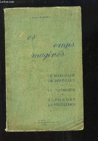 Les Temps Imaginés. Le Marchand de Bordeaux, Le Sacrilège, Eléonore, la Tentatrice.