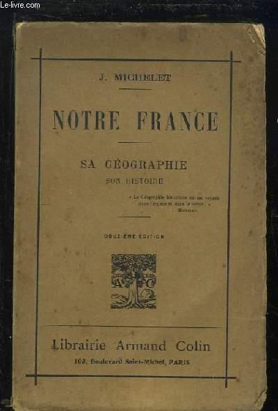 Notre France. Sa géographie, son histoire.