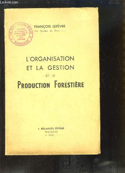 L'Organisation et la Gestion de la Production Forestière.