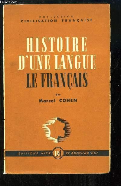 Histoire d'une langue. Le Français (Des Lointaines origines à nos jours).
