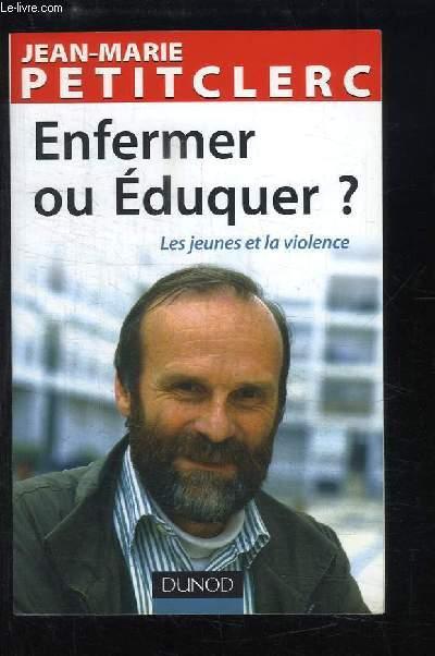 Enfermer ou Eduquer ? Les jeunes et la violence.