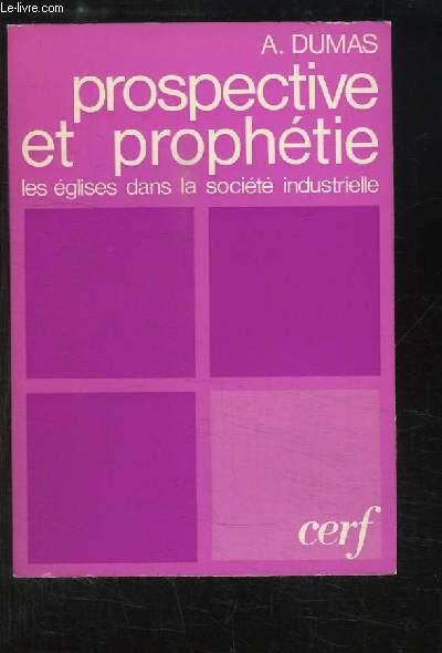 Prospective et Prophétie. Les églises dans la société industrielle.