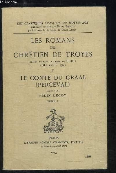 Les romans de chrétien de Troyes. TOME V : Le conte du Graal (Perceval). Tome 1