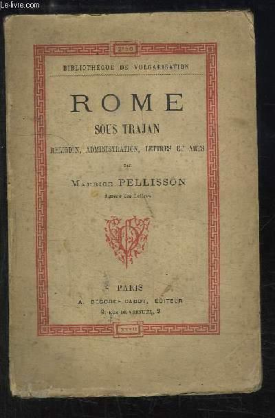 Rome sous Trajan. Religion, Administration, Lettres et Arts.