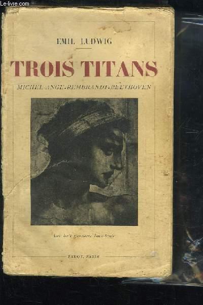 Trois Titans, Michel-Ange - Rembrandt - Beethoven