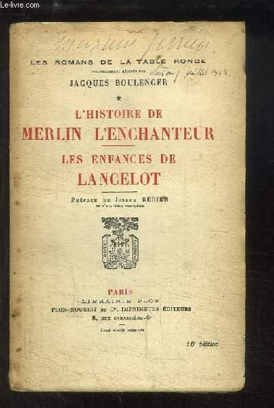 Les Romans de la Table Ronde, TOME 1 : L'Histoire de Merlin l'Enchanteur. Les Enfances de Lancelot.