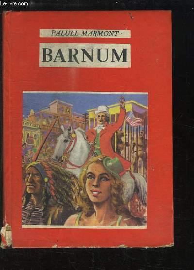 Barnum, ou l'art de gagner des millions.