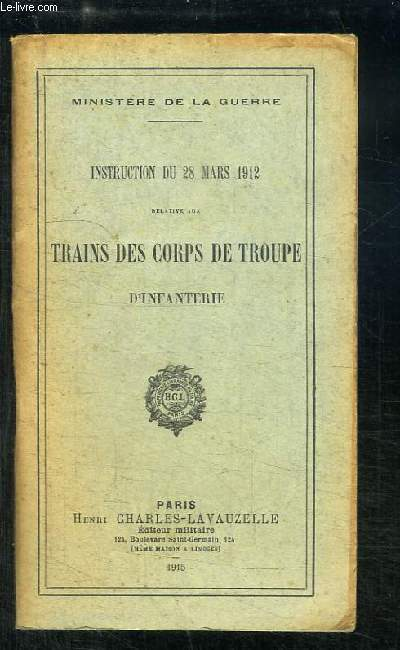 Instruction du 28 mars 1912 relative aux Trains des corps de troupe d'Infanterie.