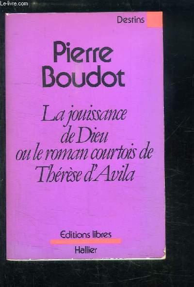 La jouissance de Dieu ou le roman courtois de Thérèse d'Avila.