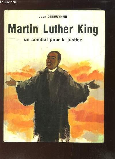 Martin Luther King. Un combat pour la justice.