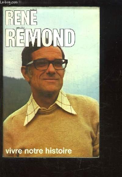 René Rémond. Vivre notre histoire.