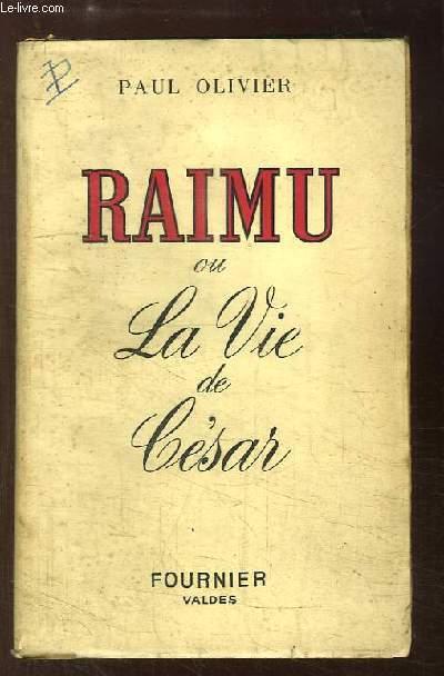 Raimu ou La Vie de César. Souvenirs sur l'illustre comédien