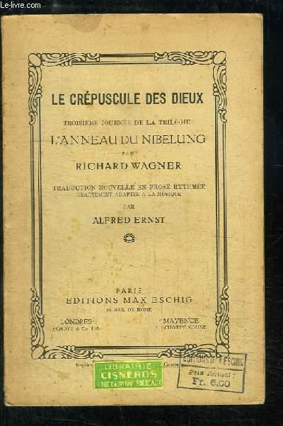 Le Crépuscule des Dieux. Troisième journée de la trilogie : L'Anneau du Nibelung.