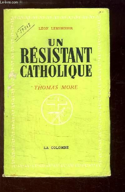 Un résistant catholique, Thomas More.