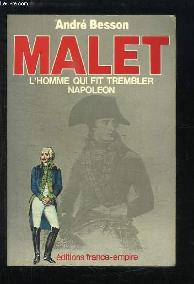 Malet. L'homme qui fit trembler Napoléon.