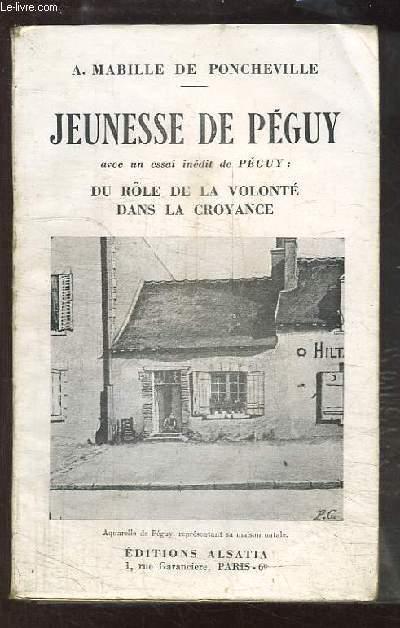 Jeunesse de Péguy. Avec un essai de Péguy : Du Rôle de la Volonté dans la Croyance.