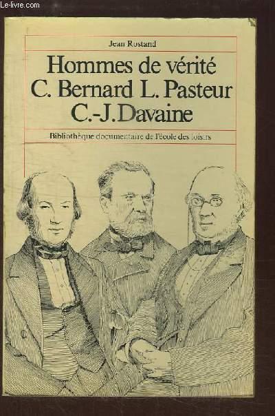 Hommes de vérité. C. Bernard - L. Pasteur - C.-J. Davaine