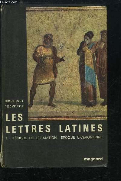 Les Lettres Latines. TOME 1 : Période de Formation - Epoque Cicéronienne